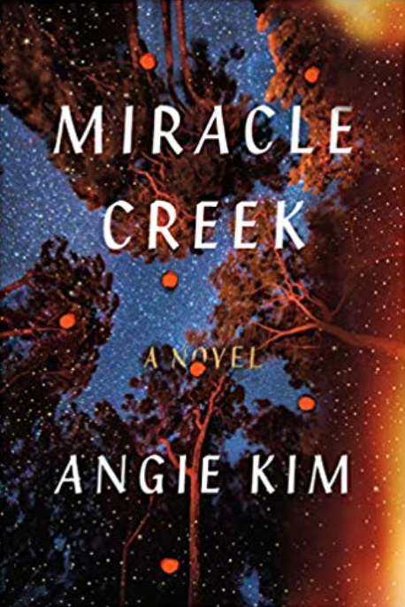"- MIRACLE CREEK by Angie KimA thoroughly contemporary take on the courtroom drama, drawing on the author's own life as a Korean immigrant, former trial lawyer, and mother of a real-life ""submarine"" patient. Both a twisty page-turner and an excavation of identity and the desire for connection, Miracle Creek is a ravishing debut by a major new writer."