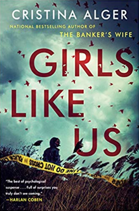 - GIRLS LIKE US by Cristina AlgerFrom the celebrated and bestselling author of The Banker's Wife, worlds collide when an FBI agent investigates a string of grisly murders on Long Island that raises the impossible question: What happens when the primary suspect is your father?