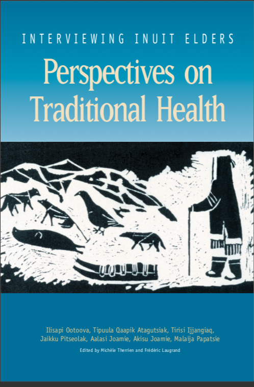 Interviewing Inuit Elders: Perspectives on Traditional Health - Ilisapi Ootoova, Tipuula Qaapik Atagutsiak, Tirisi Ijjangiaq, Jaikku Pitseolak, Aalasi Joamie, Akisu Joamie, & Malaija Papatsie