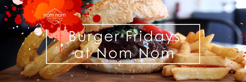 Burger fridays nom nom.jpg