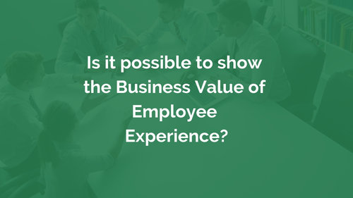 Is It Possible To Show The Business Value Of Employee Experience Myhrfuture