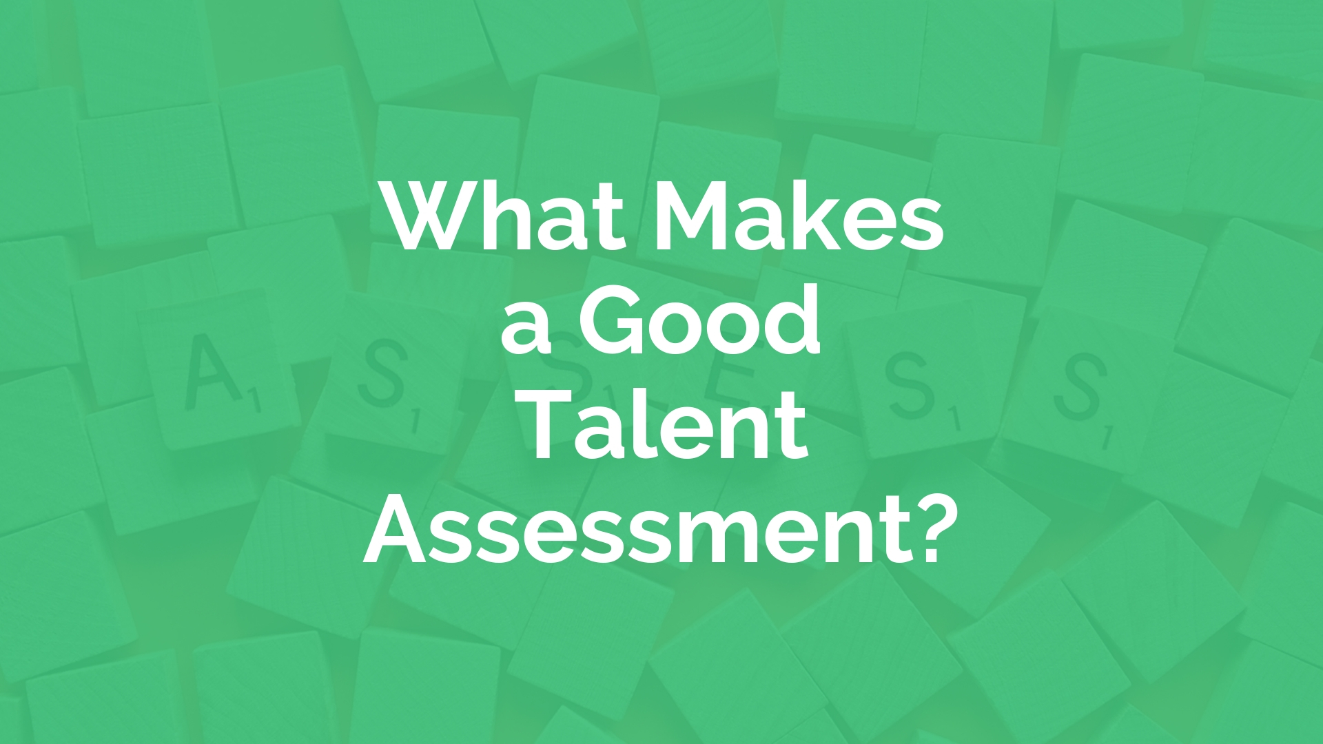 What makes a good talent assessment.jpg