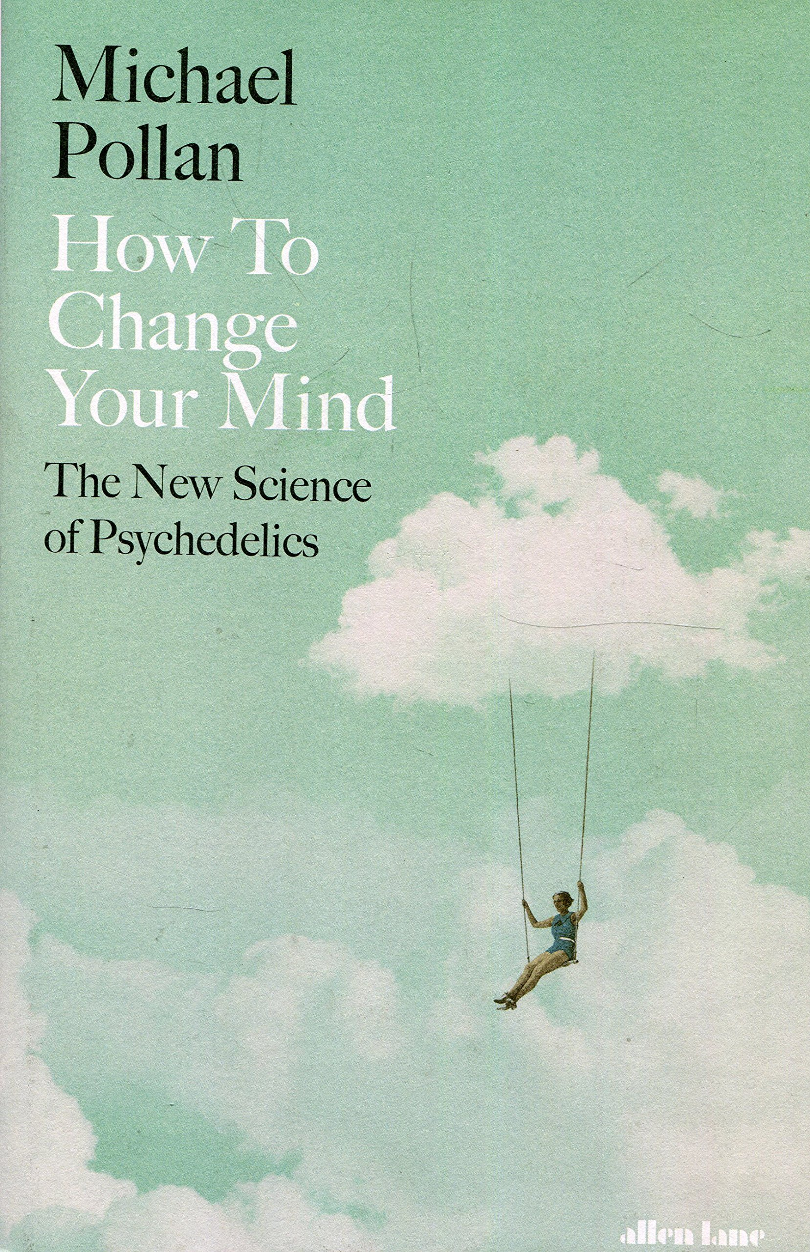 Michael Pollan's  How to Change Your Mind