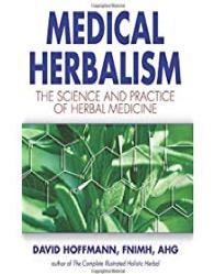 Medical Herbalism  By Hoffmann, David, FNIMH, AHG