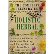 The Complete Illustrated Guide to Holistic Herbal  By David Hoffmann