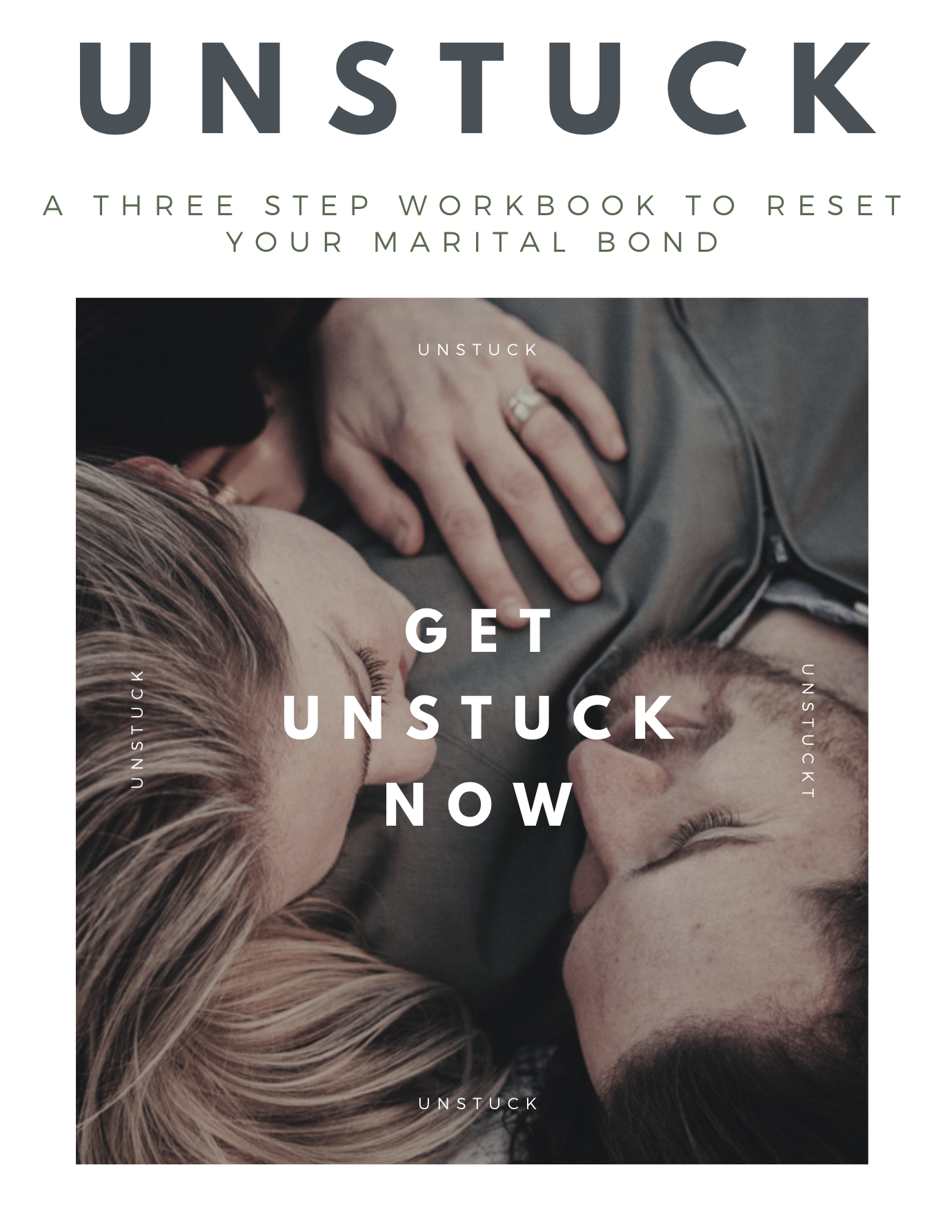 UNSTUCK - Reset your marital bond, today. No more waiting or wondering - you can have a stronger, healthier marriage NOW. Gain skills while learning about the top techniques shared with couples! Is your marriage lackluster, distant, hurting, angry, or stuck? Get UNSTUCK! Coming October 1st, 2019!