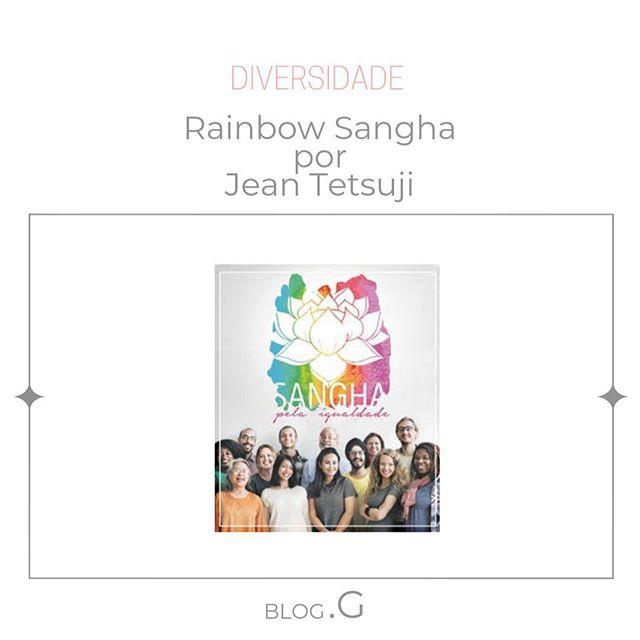 Rainbow Sangha, a comunidade arco-íris 🌈 - Um Sangha com visão inclusiva, compassiva, tolerante e uma fala não discriminatória. 🌈 texto de @jean_tetsuji hoje no #blogpontog LINK NA BIO . . . #blog #blogger #diversidade #budismo #transexualidade #lgbtq🌈 #jeantetsuji #budismoshin #shinjin