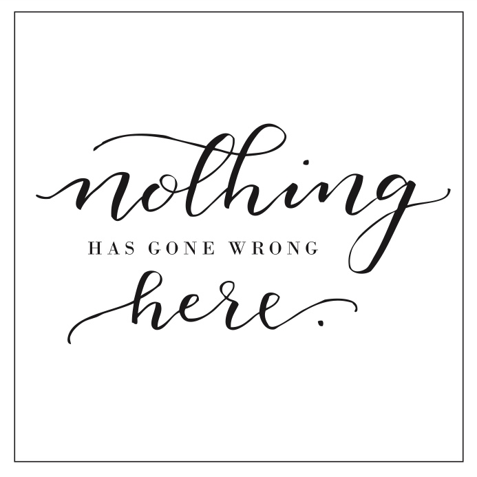 "Printable Mantra ""Nothing has gone wrong here"""