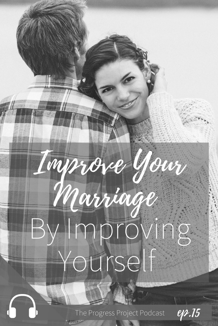 How to Improving your marriage by improving yourself