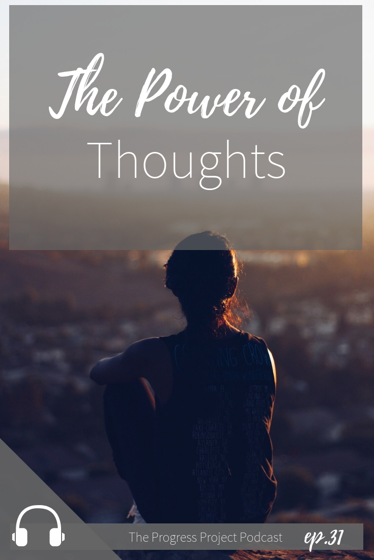 Ep. 31 The Power of Thoughts. The Progress project Podcast.jpg