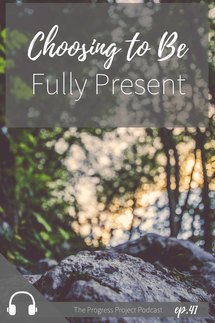 Ep. 41 Choosing to be fully present.jpg