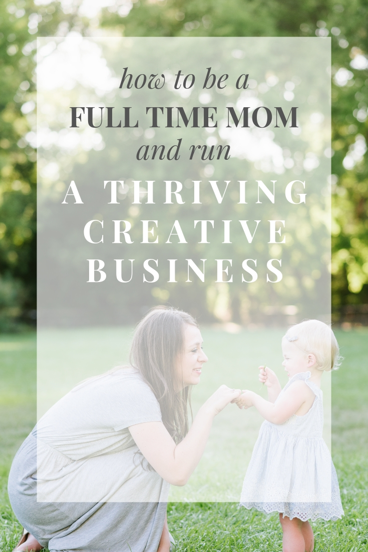 How to be a full time mom and run a thriving creative business