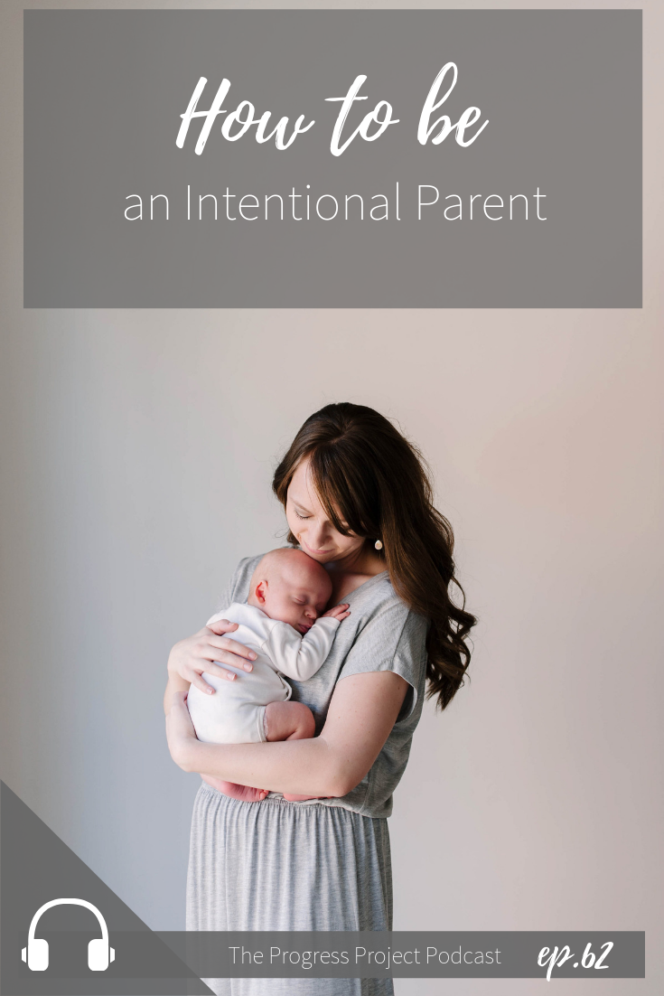 How to be an intentional parent. The Progress Project Podcast episode 62