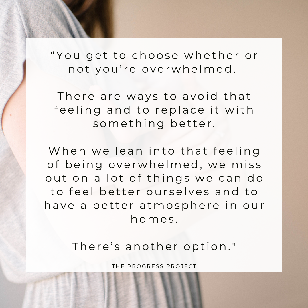You get to choose whether or not you're overwhelmed.