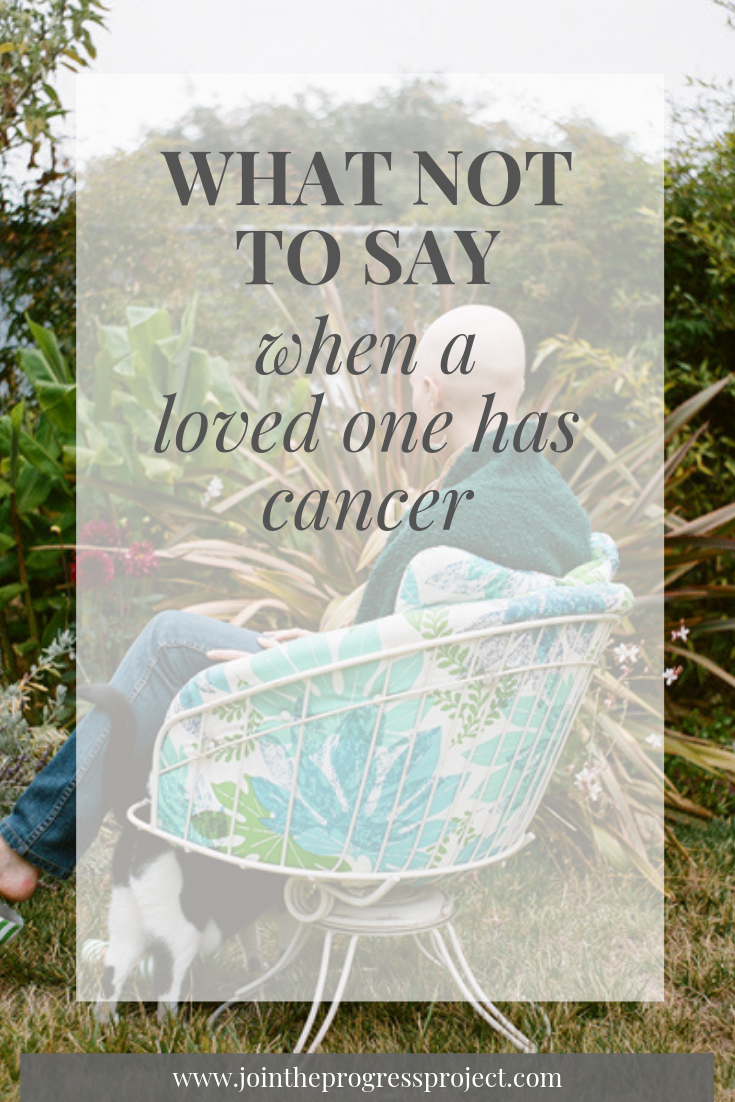 What Not to say when a loved one has cancer and what to say instead.