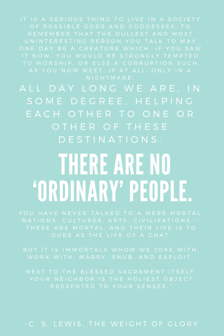 C. S. Lewis Quote. There are no ordinary people.