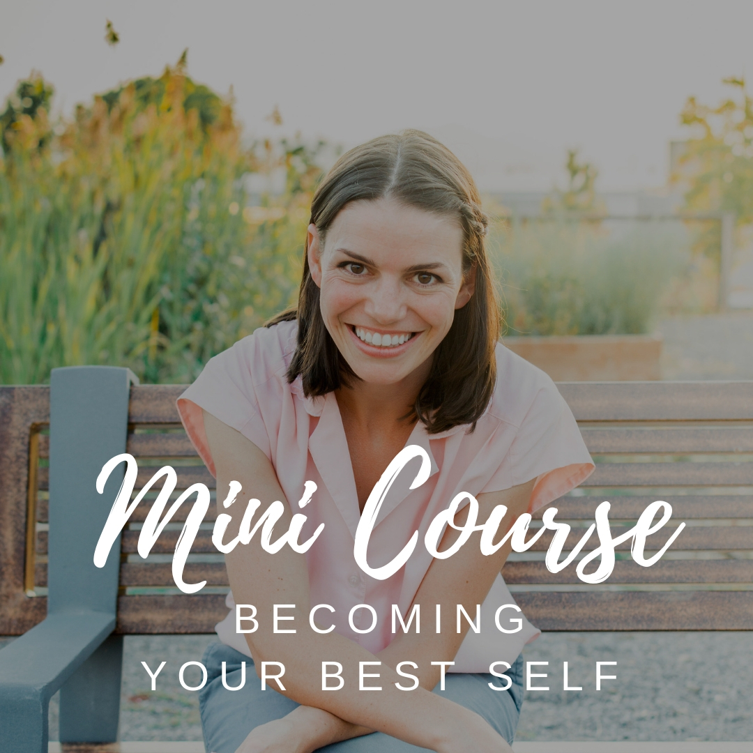 Check out our Becoming Your Best Self Mini Course! If you're wanting to feel like your best self more often in your life then this is the course for you! It's simple, short, but effective.