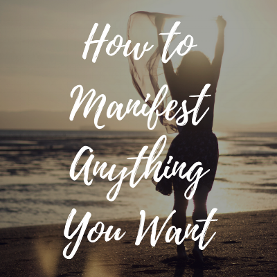 How to Manifest Anything You Want