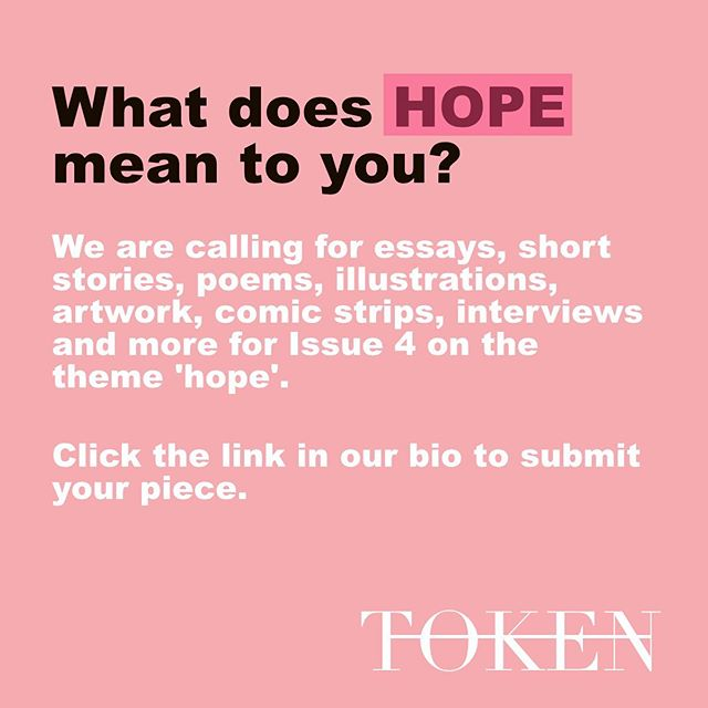 What does hope mean to you?  We are currently calling for submission for Issue 4 on the theme 'hope'. See the link in our bio for submission details and if you have any questions please email info@tokenmagazine.co.uk. Deadline 6th July 2019.  We're looking forward to seeing your work! ✨  #zine #illustrators #artists #writers #callforsubmissions #hope #writing #tokenmagazine #writingopportunity