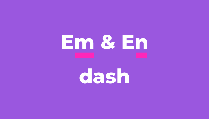 What is an em dash and en dash