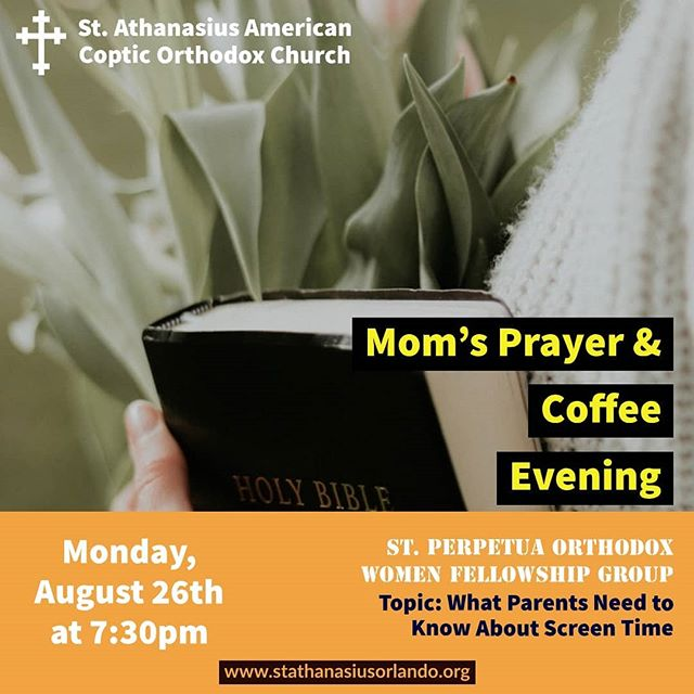 All women are invited to the Mom's Prayer & Coffee Evening on Monday, August 26th at 7:30pm.  Mariam Makarious will be leading the discussion on what parents need to know about screen time. Mariam studied 3D animation and graphic design.  Please let Sherry know if you are planning to attend. Thanks.  #stathanasiusorlando #stperpetuawomenfellowshipgroup #momprayers #orthodoxparenting #orthodoxmoms