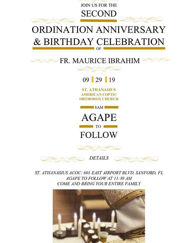 Priesthood Anniversary & Birthday Celebration.  Join us this Sunday, Sept. 29th as we celebrate Fr. Maurice's 2nd Year Priesthood Anniversary and his Birthday.  Come and bring your entire family.  Fellowship meal will be served after the divine liturgy at 11:30am.  #stathanasiusorlando #priesthoodanniversary #frmaurice #birthdaycelebration @fr.maurice.ibrahim  P.s. Apologies for the previous message. We had couple of minor edits.