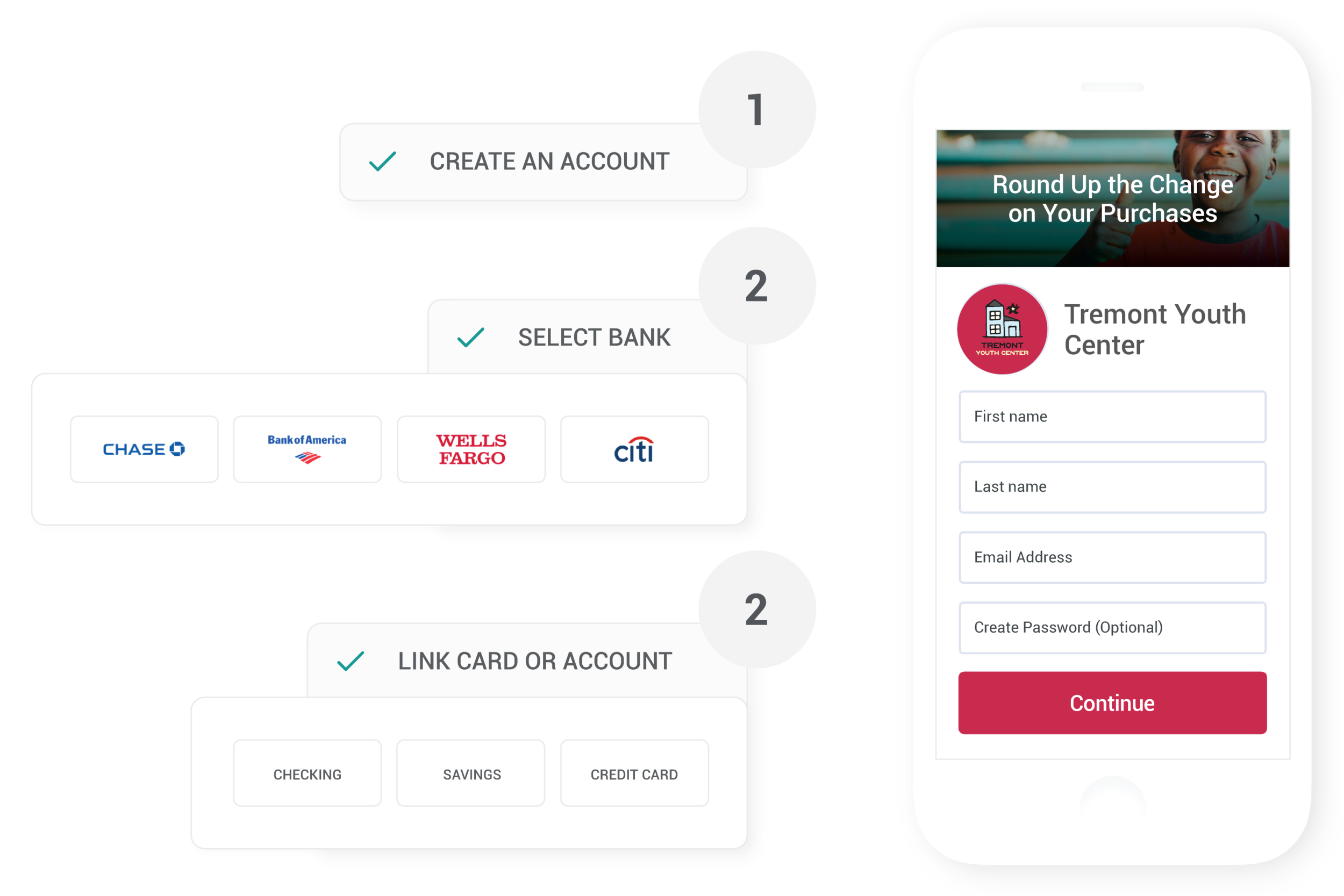 Sign up in seconds - Donors sign up to give their spare change with three simple steps. We'll track the transactions on the linked account and trigger a donation when the change accumulates to $5.