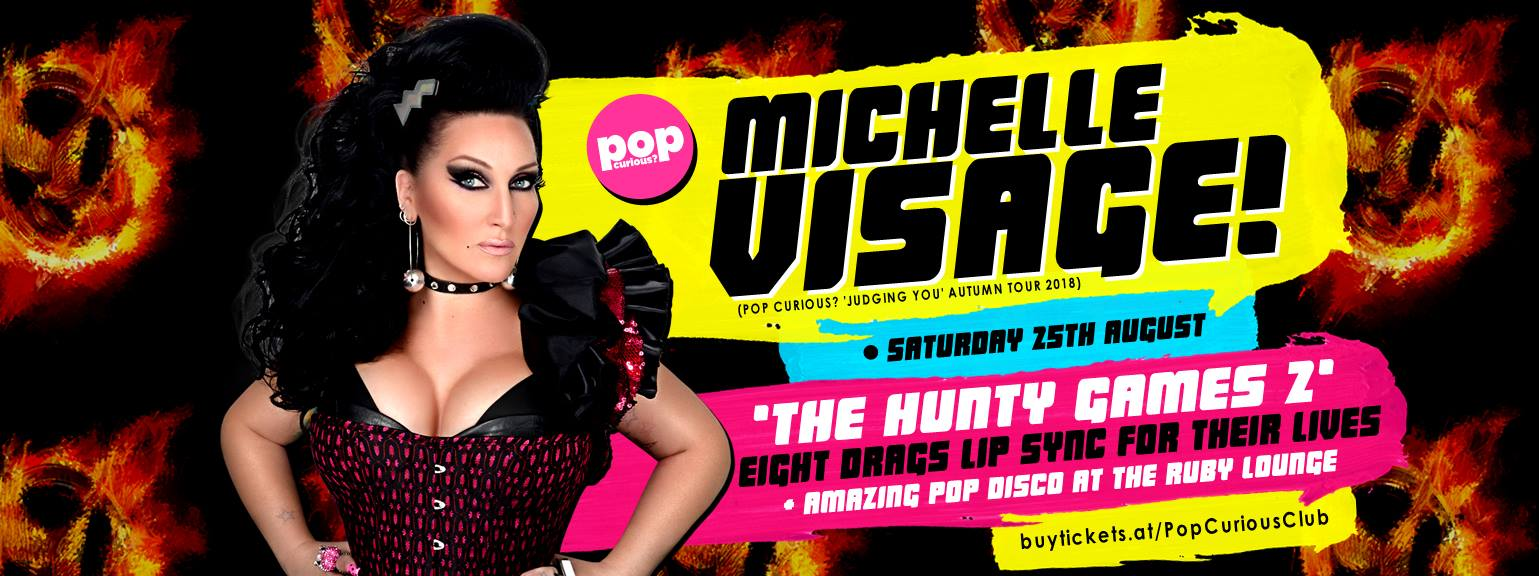 The legendary MICHELLE VISAGE will be welcomed back to Pop Curious? at The Ruby Lounge on the Saturday night of the Manchester Pride weekend as part of the 'Judging You 2018' tour!  She will be guest judge at the return of THE HUNTY GAMES: a drag lip sync battle to the death, featuring eight fierce queens who - in honour of Michelle returning - will be performing against each other to tracks by the biggest Pop Divas from throughout the years!  The winner of the original Hunty Games, ANNA PHYLACTIC will also be a guest judge on the night, with Pop Curious? hostess Miss TILLY SKREAMS also helping to read drag tributes to filth.  As well as the competition, there'll be a thrilling pop diva soundtrack courtesy of DANNY OLSSON-LANE (Cha Cha Boudoir / Fugly), PHIL BAKSTAD (Sonic Youtha) and the ever-present CHRISTOPHER DRESDEN STYLES from doors until close.   See Facebook event page for full details.