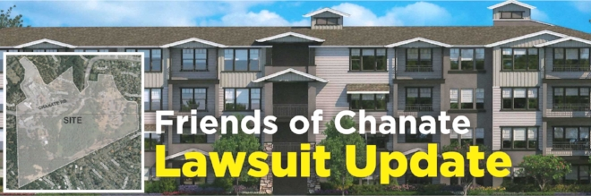"As you may have read in the Press Democrat ( http://www.pressdemocrat.com/news/8551939-181/lawsuit-over-sonoma-countys-land ), last Friday Friends of Chanate was in court for our trial.  It was obvious that Judge Chouteau had read all of the briefs, and had very specific questions that he wanted answered. Our attorney, Noreen Evans, was very effective in her explanations and arguments.  We don't expect a decision for 2 or more weeks, but are cautiously optimistic.   No one wants to file a lawsuit – they're expensive and time consuming. But after Sonoma County's behavior with regard to this property, we had no choice.   Our lawsuit has three causes of action: failure of Sonoma County to comply with the California Environmental Quality Act; failure of Sonoma County to comply with the Brown Act; and gift of public funds for selling the property too cheaply.  Under the best circumstances, we would prevail on all counts, but even if that doesn't happen, a win on any one of our causes of action could cause the sale of this property to be voided and require the County to start the process over.  We will let you all know as soon as we hear anything, of course!  No matter the outcome, the County and City now know that Friends of Chanate exists, that the neighbors and community members are organized, mobilized, will take action, and we will not be ignored!   Our greatest need right now is for donations to help Friends of Chanate succeed in our legal battle with the County and prepare for the battle with the City.   We are deeply grateful to all of you who have contributed, both financially and through your support of Friends of Chanate.  We have paid our legal bills and costs through May, thanks to your generous donations. Now we face our final legal bills through our trial, which we estimate will be $9000.00. Your support will be appreciated!    Please help us by making a tax-deductible contribution today!   Friends of Chanate is a fiscally sponsored nonprofit project of Inquiring Systems, Inc., 94-2524840. Visit  www.FriendsOfChanate.org  to make a secure, tax deductible contribution, or donate securely on our Facebook page. You can also mail a tax deductible check to Friends of Chanate by making the check payable to ""ISI/Friends of Chanate"" and mailing it to Friends of Chanate, P.O. Box 1284, Santa Rosa, CA 95402.   Thank you again for your generous contributions to support our efforts to ensure only the best possible dev"