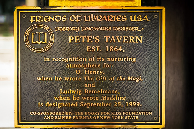 """That's why   Pete's Tavern  , on 18th Street and Irving Place, is also referred to on the sign outside as the place  """"O. Henry made famous.""""  It turns out that the author lived nearby at 55 Irving Place and was a frequent patron."""
