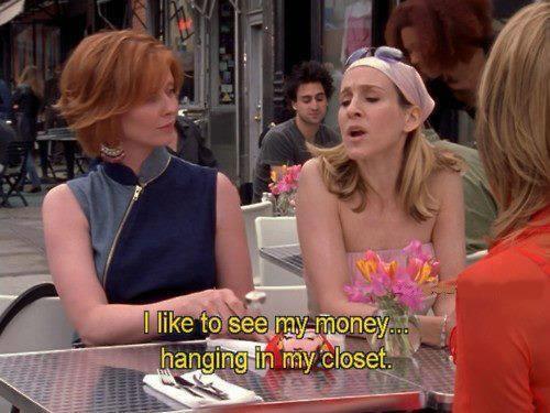sex and the city - Dinheiro é liberdade. Como não acabar como a Carrie gastando tudo em sapatos.