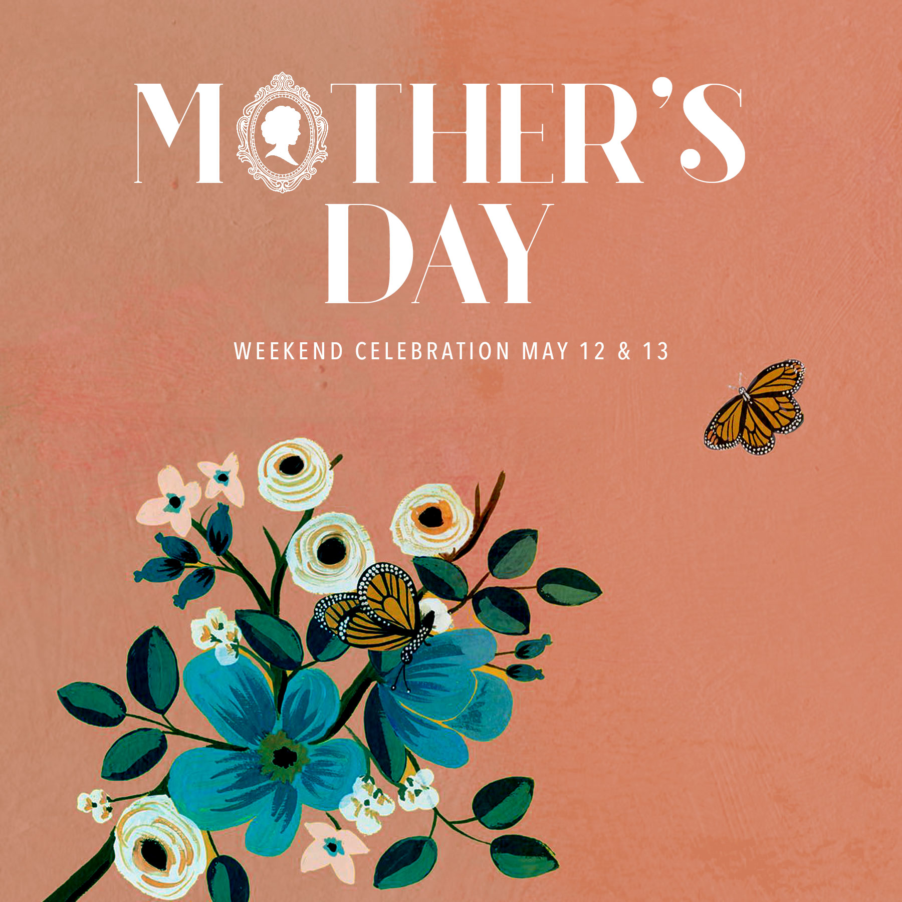 Mother's Day Celebration Weekend May 12 & 13