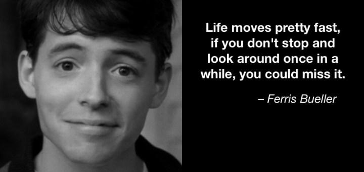 Life-Moves-Pretty-Fast-Ferris-Bueller.jpg