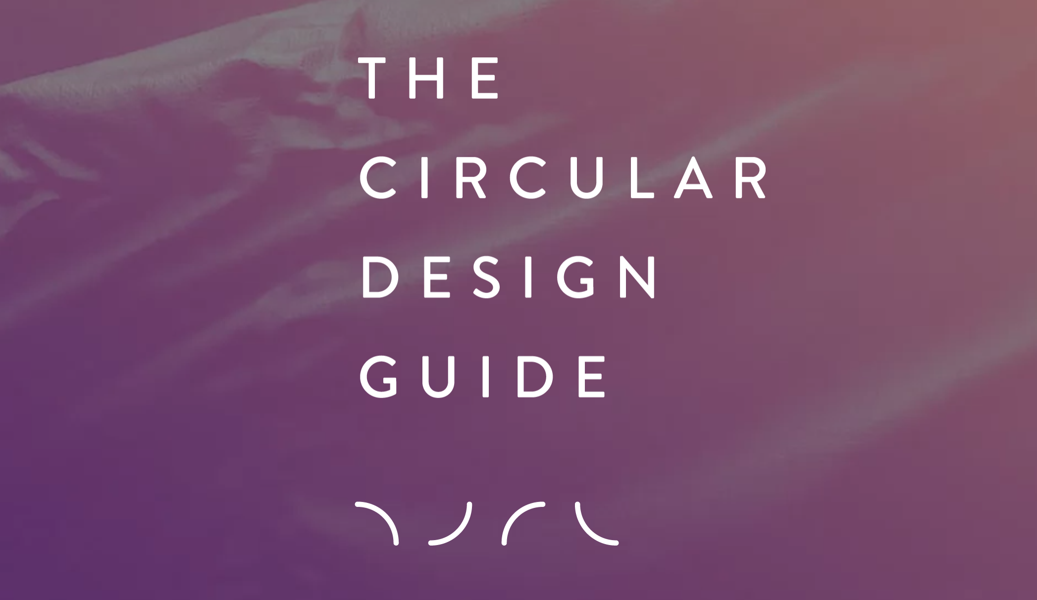 THE ELLEN MCARTHUR FOUNDATION + IDEO CIRCULAR DESIGN GUIDE / WEBSITE