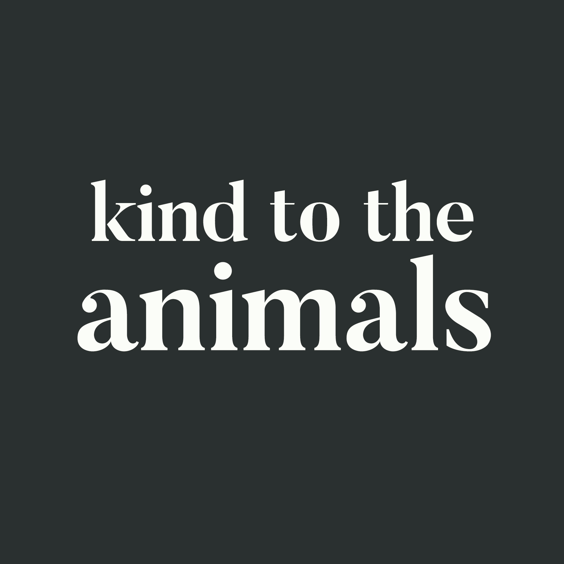 kind to the animals