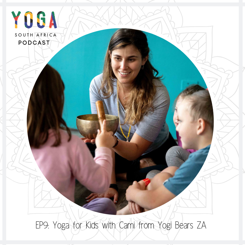 Episode 9 of the Yoga South Africa podcast - In Episode 9, Tarryn and Cami discuss the benefits of children's yoga as well as how you can start incorporating yoga into your child's life. Cami shares her personal story and how teaching yoga to children shifted from a hobby to a full-time passion.