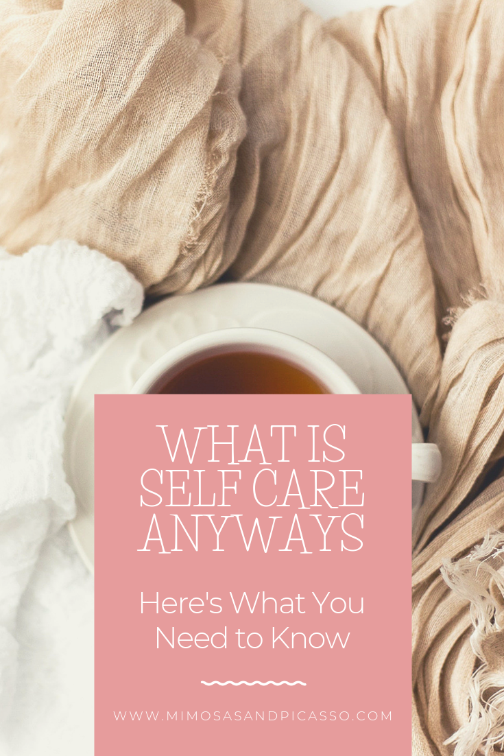 WHAT IS SELF-CARE ANYWAY? HERE'S WHAT YOU NEED TO KNOW. by MIMOSAS and PICASSOS