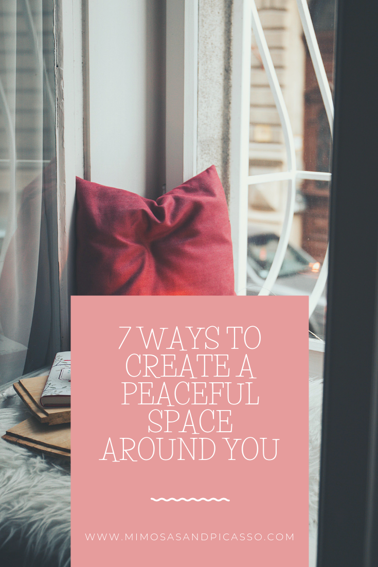 7 WAYS TO CREATE A PEACEFUL SPACE AROUND YOU.png