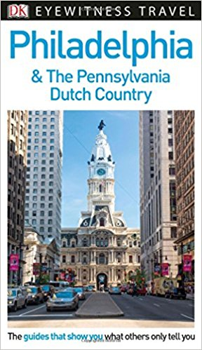 Dorling Kindersley Eyewitness Travel Guide to Philadelphia and the Pennsylvania Dutch Country, 2017 - Learn More