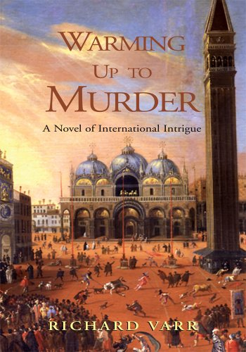 Warming Up to Murder: A Novel of International Intrigue, by Richard Varr - Learn More