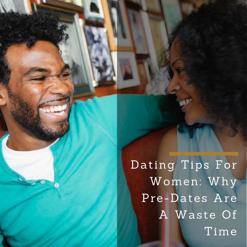 Dating Tips For Women: Why Pre-Dates Are A Waste Of Time