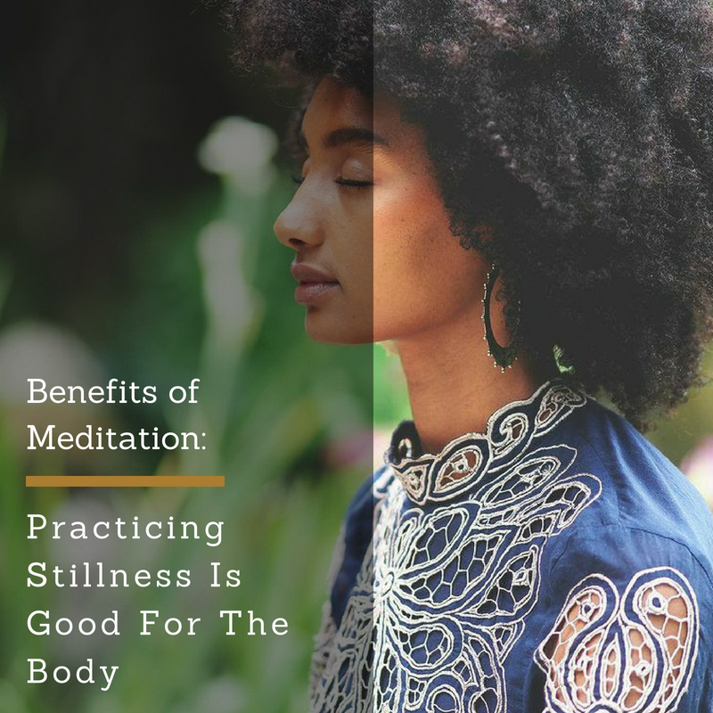 Benefits of Meditation: Practicing Stillness Is Good For The Body