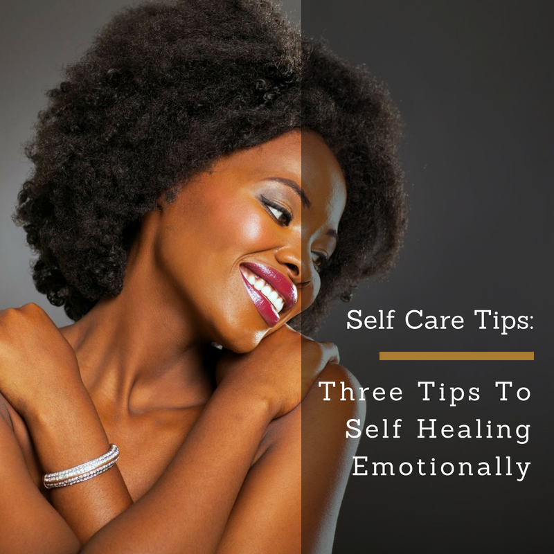 Self Care Tips: 3 Tips To Self Healing Emotionally