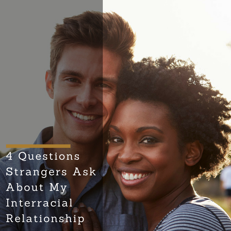 Interracial Dating: 4 Questions Strangers Ask About My Interracial Relationship