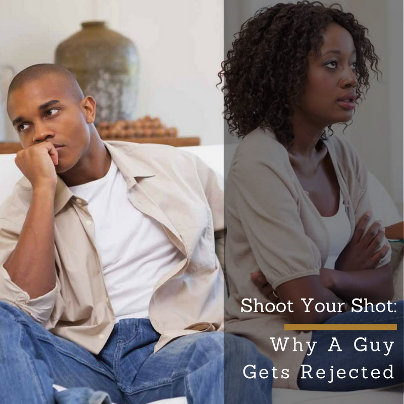 Shoot Your Shot: Why A Guy Gets Rejected