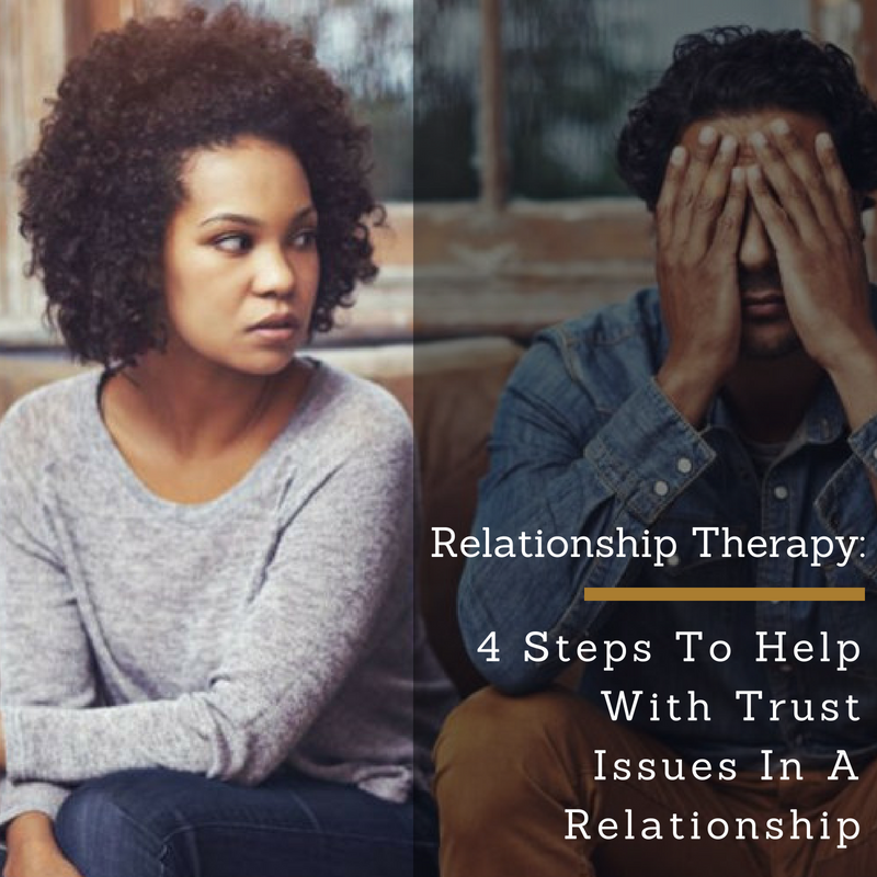 Relationship Therapy: 4 Steps To Help With Trust Issues In A Relationship