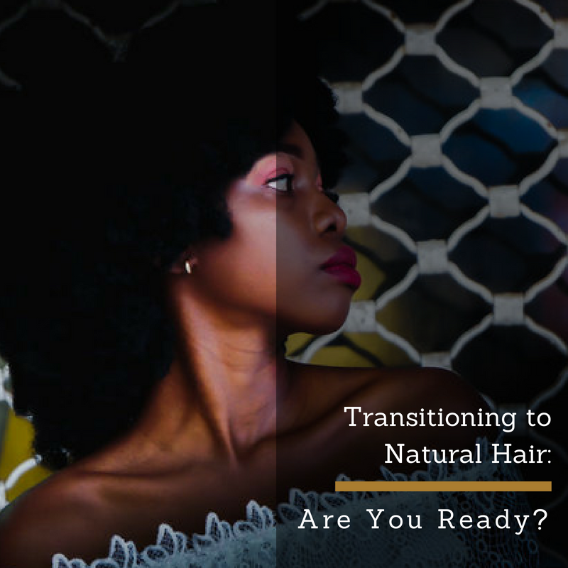 Transitioning to Natural Hair: Are You Ready?