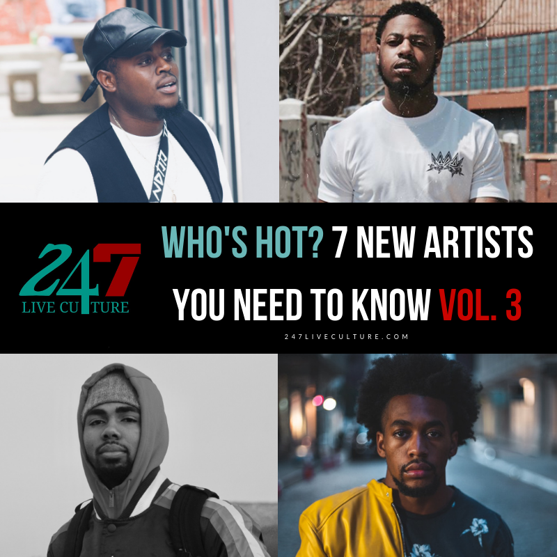 Who's Hot? 7 New Artists You Need To Know Vol. 3