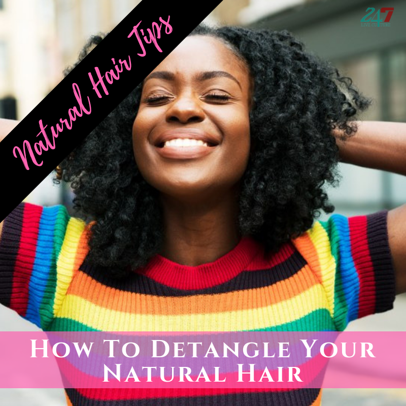 Natural Hair Tips: How To Detangle Your Natural Hair