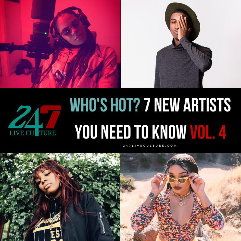 Who's Hot? 7 New Artists You Need To Know Vol. 4
